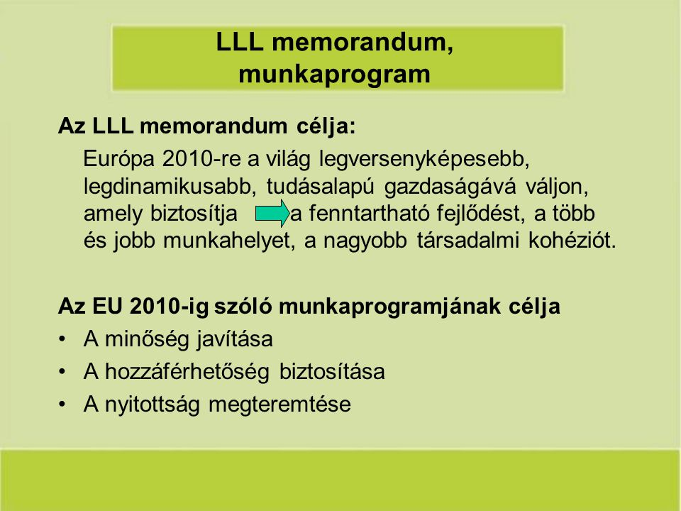 LLL memorandum, munkaprogram Az LLL memorandum célja: Európa 2010-re a világ legversenyképesebb, legdinamikusabb, tudásalapú gazdaságává váljon, amely biztosítja a fenntartható fejlődést, a több és jobb munkahelyet, a nagyobb társadalmi kohéziót.