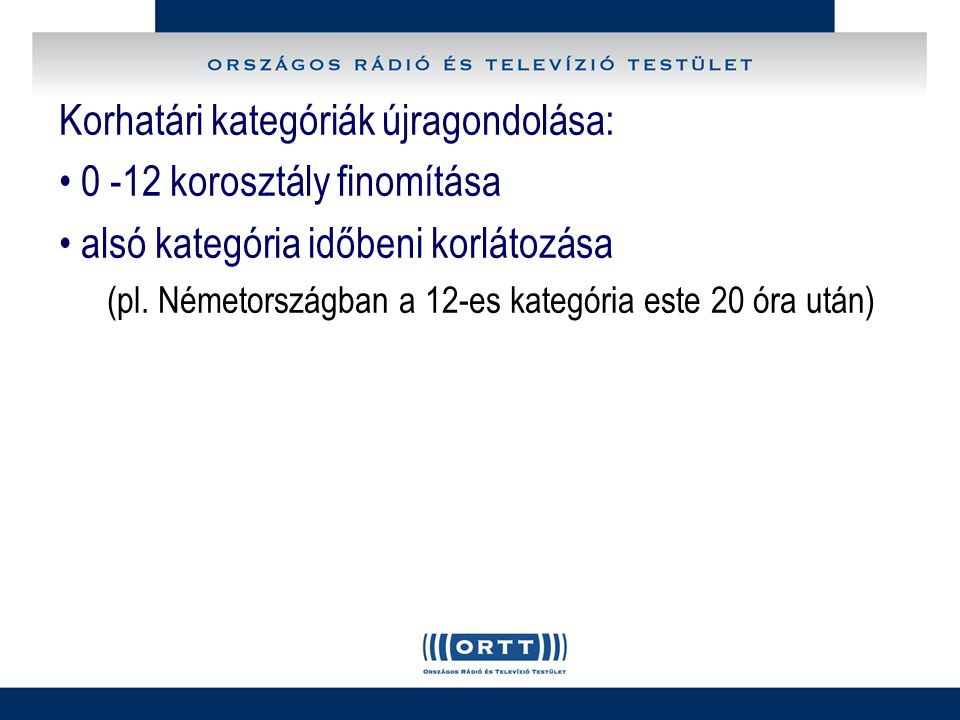Korhatári kategóriák újragondolása: 0 -12 korosztály finomítása alsó kategória időbeni korlátozása (pl.