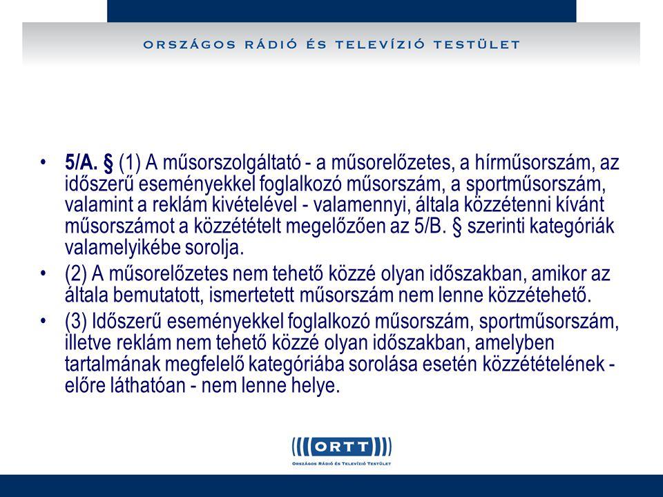 5/A. § (1) A műsorszolgáltató - a műsorelőzetes, a hírműsorszám, az időszerű eseményekkel foglalkozó műsorszám, a sportműsorszám, valamint a reklám ki