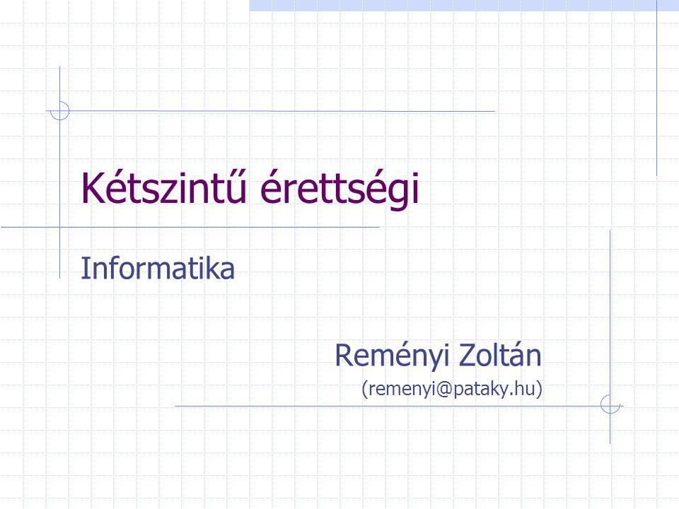 Kétszintű érettségi Informatika Reményi Zoltán (remenyi@pataky.hu)