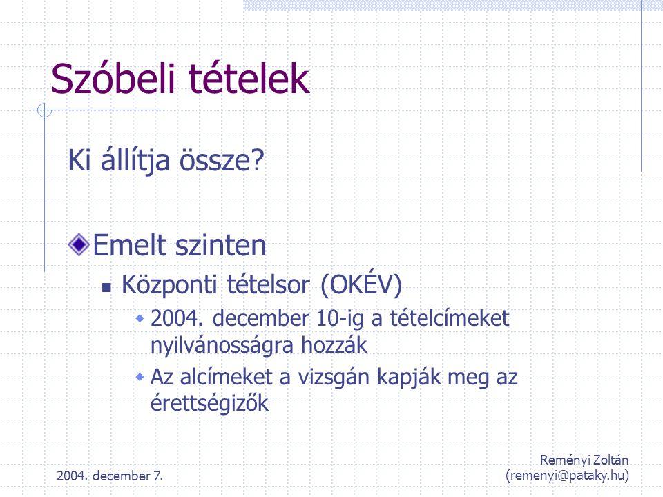 2004. december 7. Reményi Zoltán (remenyi@pataky.hu) Szóbeli tételek Ki állítja össze? Emelt szinten Központi tételsor (OKÉV)  2004. december 10-ig a