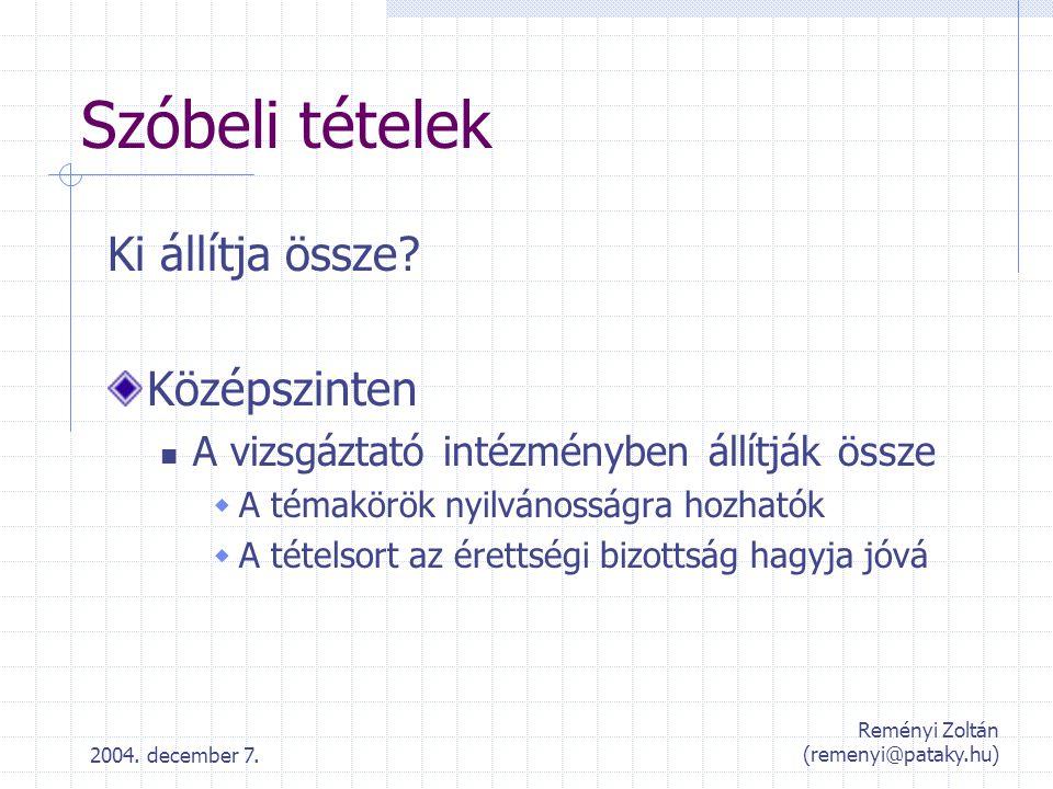 2004. december 7. Reményi Zoltán (remenyi@pataky.hu) Szóbeli tételek Ki állítja össze? Középszinten A vizsgáztató intézményben állítják össze  A téma