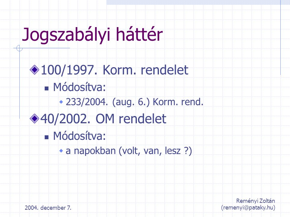 2004. december 7. Reményi Zoltán (remenyi@pataky.hu) Jogszabályi háttér 100/1997. Korm. rendelet Módosítva:  233/2004. (aug. 6.) Korm. rend. 40/2002.