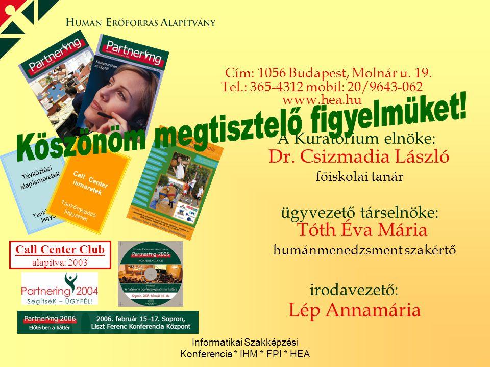Informatikai Szakképzési Konferencia * IHM * FPI * HEA Cím: 1056 Budapest, Molnár u. 19. Tel.: 365-4312 mobil: 20/9643-062 www.hea.hu A Kuratórium eln