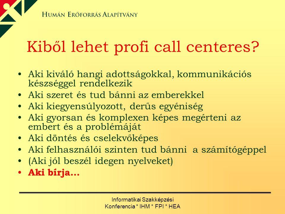 Informatikai Szakképzési Konferencia * IHM * FPI * HEA Kiből lehet profi call centeres? Aki kiváló hangi adottságokkal, kommunikációs készséggel rende