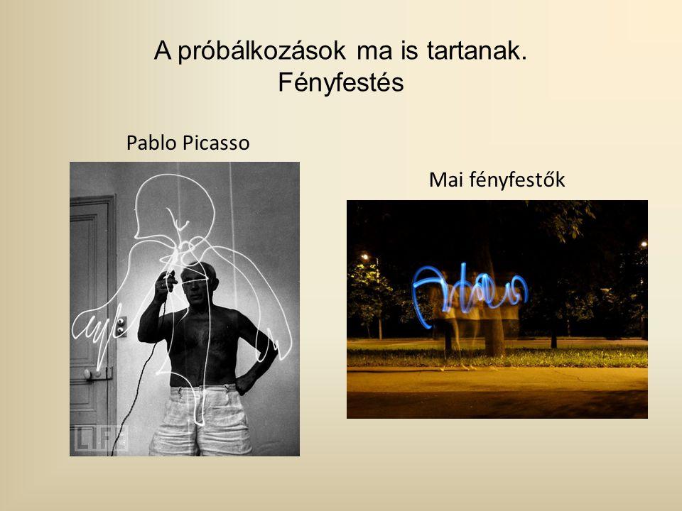 Pablo Picasso Mai fényfestők A próbálkozások ma is tartanak. Fényfestés