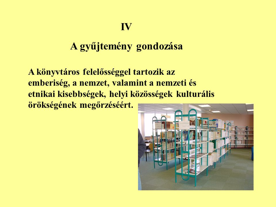 A könyvtáros szakmai döntéseit autonóm módon, személyében feddhetetlenül, személyes anyagi vagy egyéb jogosulatlan előnyét vagy hasznát kizárva hozza meg.