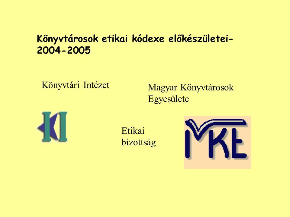 Könyvtárosok etikai kódexe előkészületei- 2004-2005 Könyvtári Intézet Magyar Könyvtárosok Egyesülete Etikai bizottság