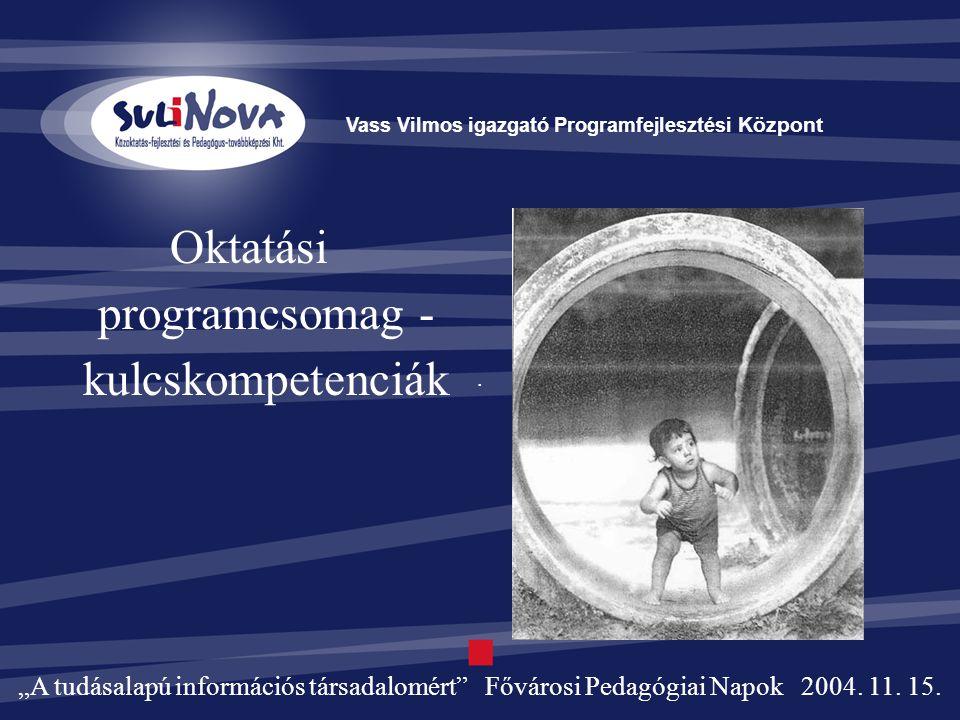 """Vass Vilmos igazgató Programfejlesztési Központ Oktatási programcsomag - kulcskompetenciák """"A tudásalapú információs társadalomért Fővárosi Pedagógiai Napok 2004."""