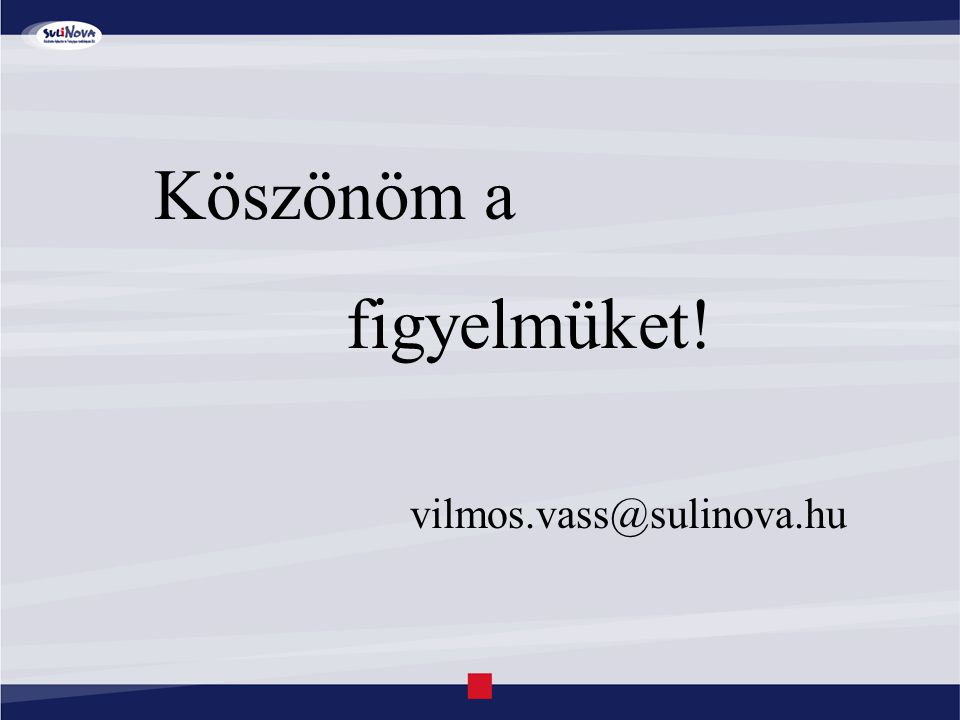 Köszönöm a figyelmüket! Vilmos.vass@sulinova.hu Köszönöm a figyelmüket! vilmos.vass@sulinova.hu
