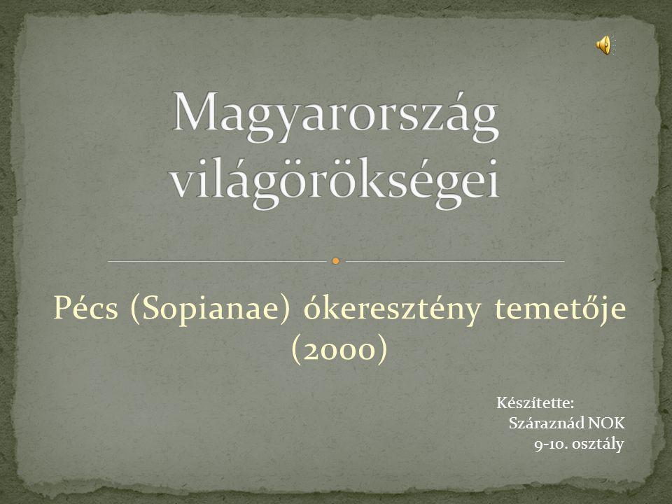 Pécs (Sopianae) ókeresztény temetője (2000) Készítette: Száraznád NOK 9-10. osztály