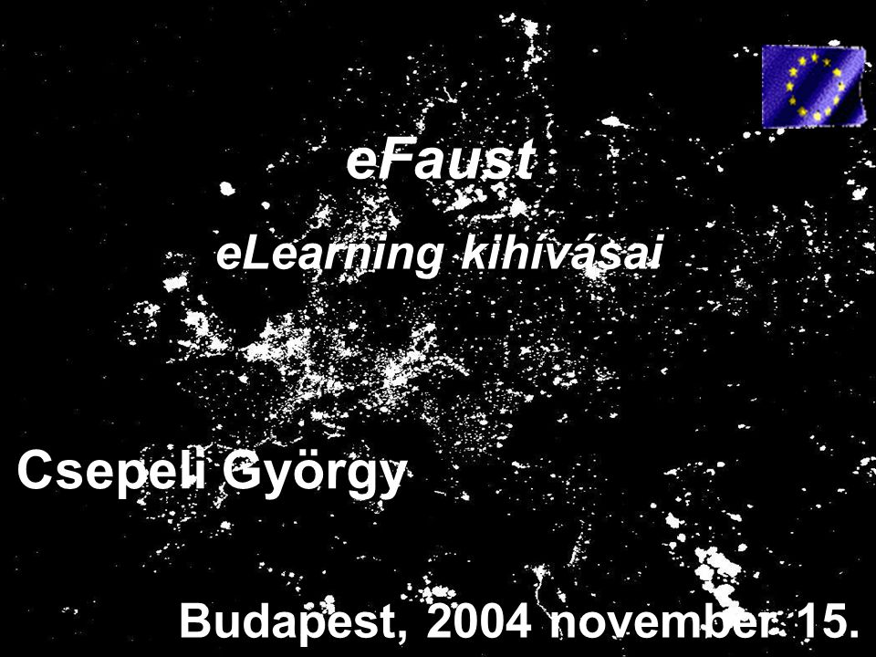 eFaust eLearning kihívásai Csepeli György Budapest, 2004 november 15.