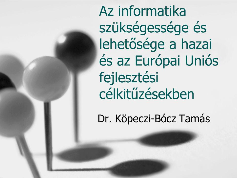 Az informatika szükségessége és lehetősége a hazai és az Európai Uniós fejlesztési célkitűzésekben Dr.