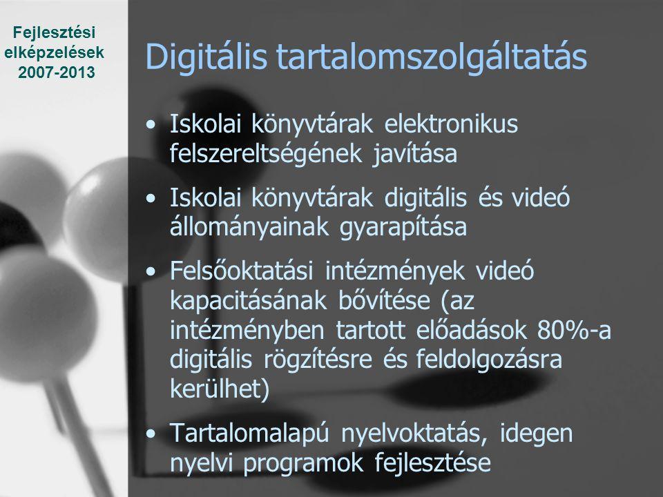 Digitális tartalomszolgáltatás Iskolai könyvtárak elektronikus felszereltségének javítása Iskolai könyvtárak digitális és videó állományainak gyarapítása Felsőoktatási intézmények videó kapacitásának bővítése (az intézményben tartott előadások 80%-a digitális rögzítésre és feldolgozásra kerülhet) Tartalomalapú nyelvoktatás, idegen nyelvi programok fejlesztése Fejlesztési elképzelések 2007-2013
