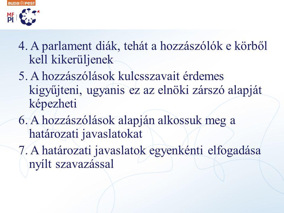 4. A parlament diák, tehát a hozzászólók e körből kell kikerüljenek 5.