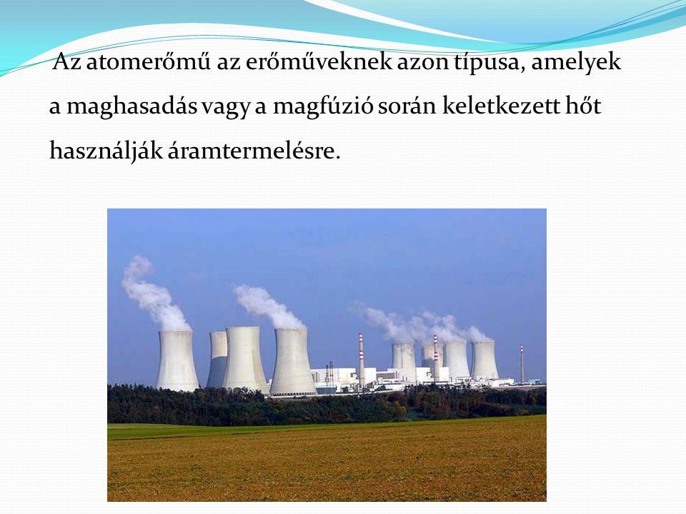 Az atomerőmű az erőműveknek azon típusa, amelyek a maghasadás vagy a magfúzió során keletkezett hőt használják áramtermelésre.