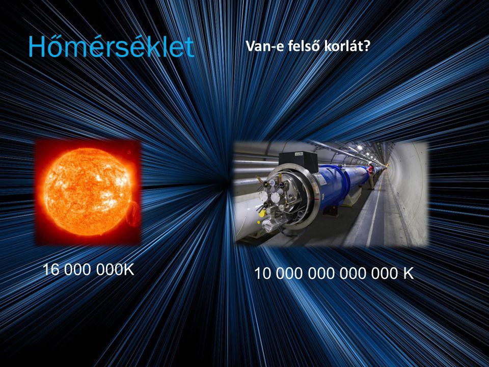 Hőmérséklet Van-e felső korlát 16 000 000K 10 000 000 000 000 K