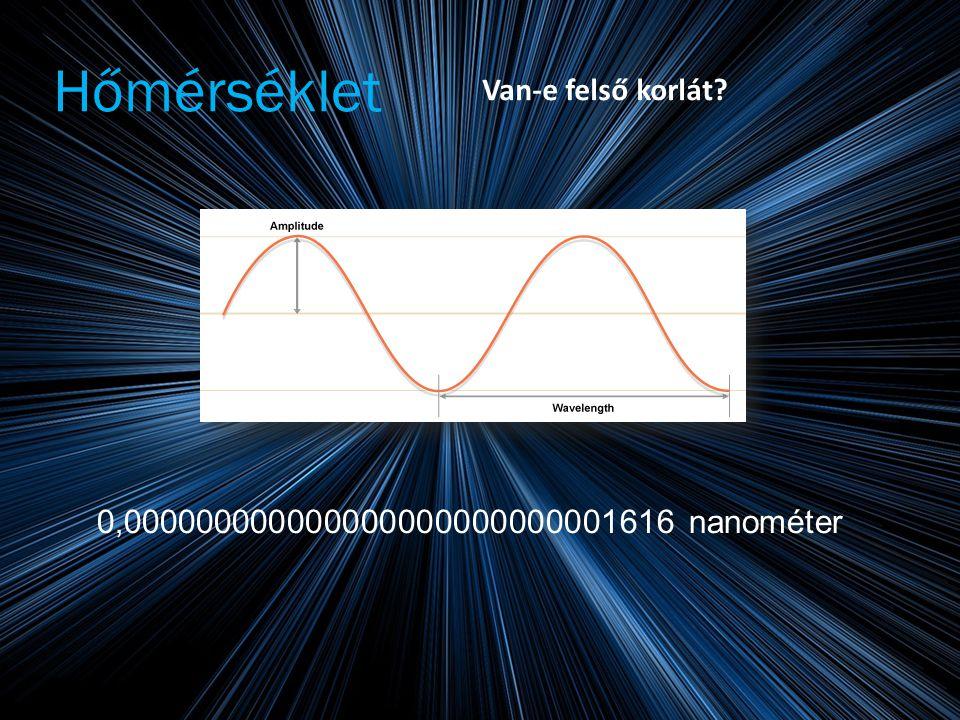 Hőmérséklet Van-e felső korlát 0,000000000000000000000000001616 nanométer