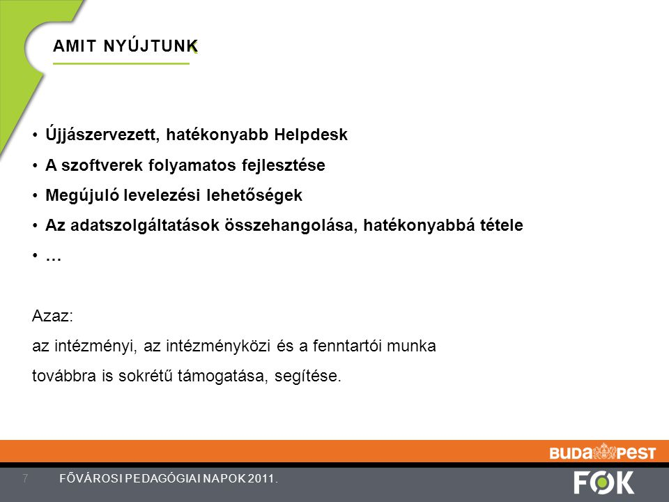 AMIT NYÚJTUNK 7 FŐVÁROSI PEDAGÓGIAI NAPOK 2011. Újjászervezett, hatékonyabb Helpdesk A szoftverek folyamatos fejlesztése Megújuló levelezési lehetőség