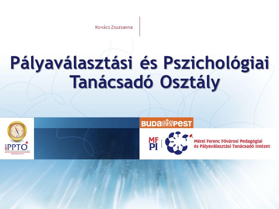 VEZETÉKNÉV KERESZTNÉV Pályaválasztási és Pszichológiai Tanácsadó Osztály Kovács Zsuzsanna