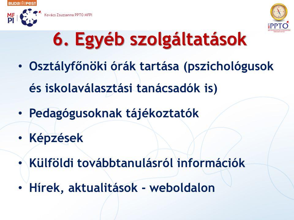 6. Egyéb szolgáltatások Osztályfőnöki órák tartása (pszichológusok és iskolaválasztási tanácsadók is) Pedagógusoknak tájékoztatók Képzések Külföldi to