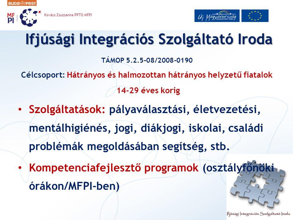 Ifjúsági Integrációs Szolgáltató Iroda Kovács Zsuzsanna PPTO MFPI TÁMOP 5.2.5-08/2008-0190 Célcsoport: Hátrányos és halmozottan hátrányos helyzetű fia