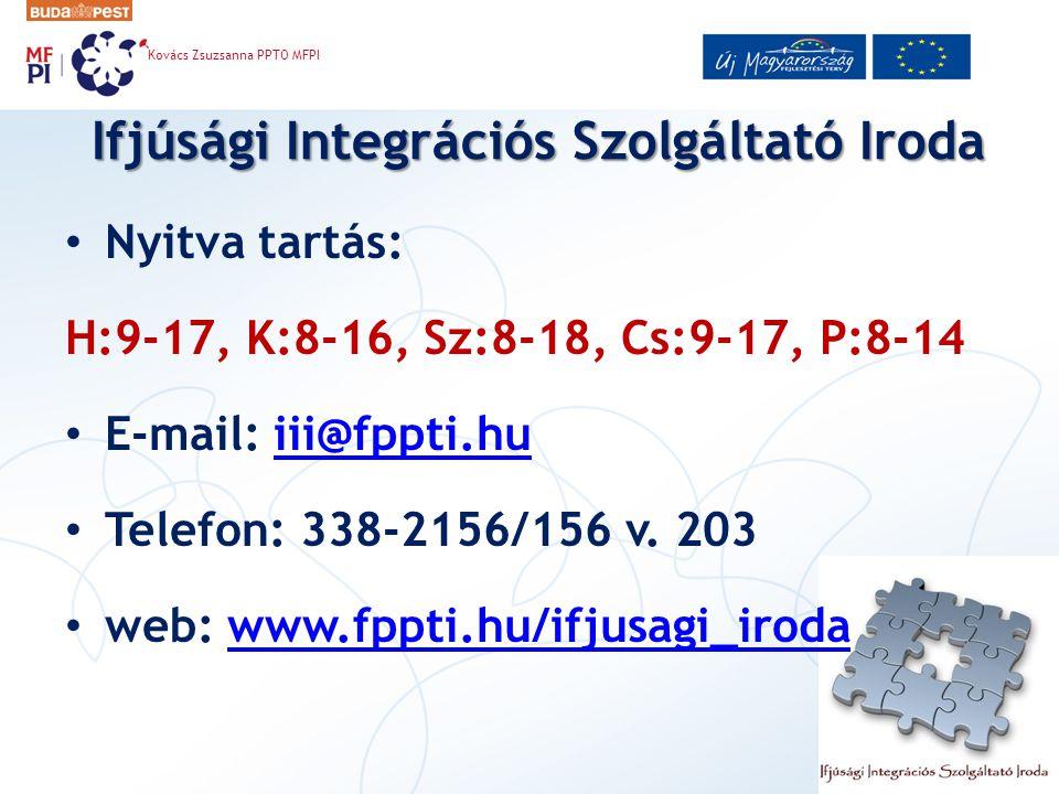 Ifjúsági Integrációs Szolgáltató Iroda Nyitva tartás: H:9-17, K:8-16, Sz:8-18, Cs:9-17, P:8-14 E-mail: iii@fppti.huiii@fppti.hu Telefon: 338-2156/156