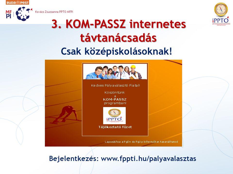 3. KOM-PASSZ internetes távtanácsadás Csak középiskolásoknak! Bejelentkezés: www.fppti.hu/palyavalasztas Kovács Zsuzsanna PPTO MFPI