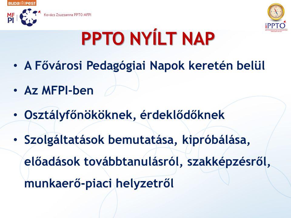 PPTO NYÍLT NAP A Fővárosi Pedagógiai Napok keretén belül Az MFPI-ben Osztályfőnököknek, érdeklődőknek Szolgáltatások bemutatása, kipróbálása, előadáso