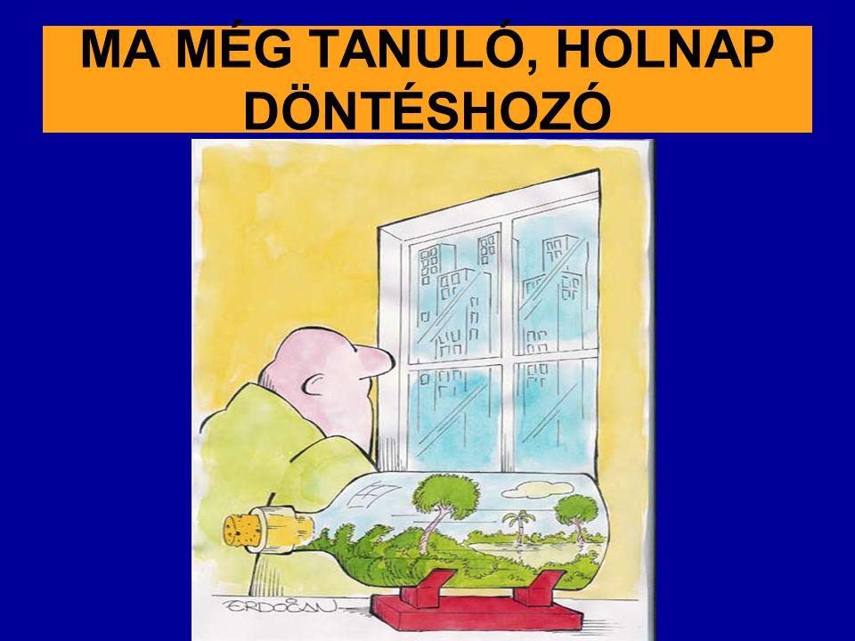 MA MÉG TANULÓ, HOLNAP DÖNTÉSHOZÓ