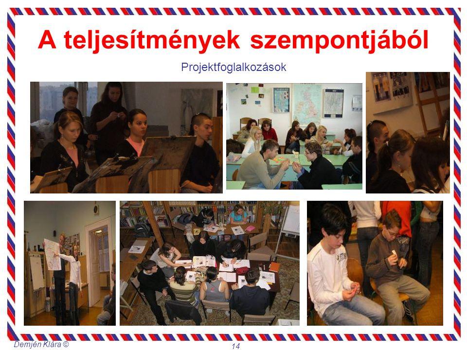 Demjén Klára © 14 A teljesítmények szempontjából Projektfoglalkozások