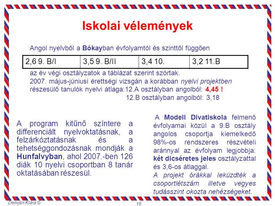 Demjén Klára © 16 Iskolai vélemények A program kitűnő színtere a differenciált nyelvoktatásnak, a felzárkóztatásnak és a tehetséggondozásnak mondják a