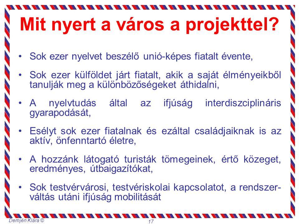 Demjén Klára © 17 Mit nyert a város a projekttel? Sok ezer nyelvet beszélő unió-képes fiatalt évente, Sok ezer külföldet járt fiatalt, akik a saját él