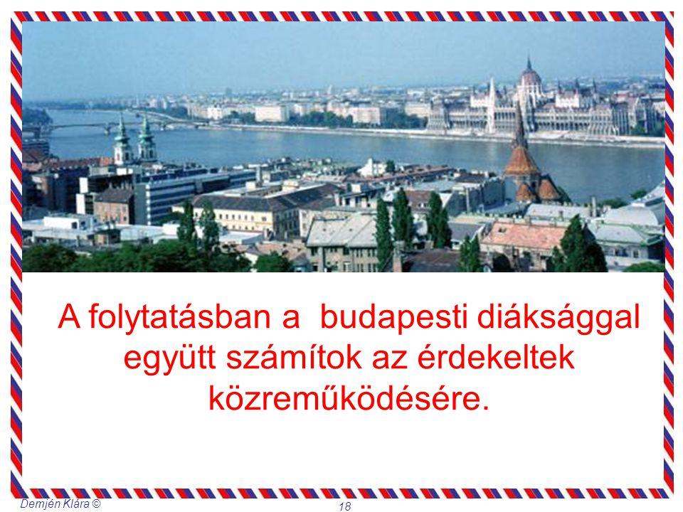 Demjén Klára © 18 A folytatásban a budapesti diáksággal együtt számítok az érdekeltek közreműködésére.