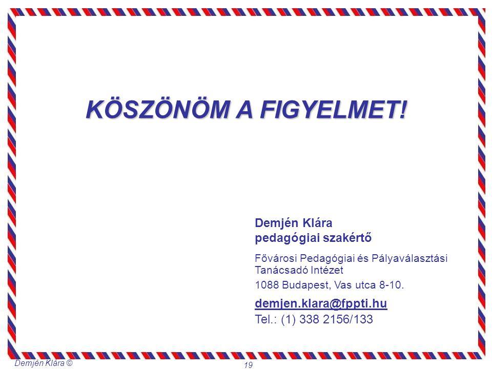 Demjén Klára © 19 KÖSZÖNÖM A FIGYELMET! Demjén Klára pedagógiai szakértő Fővárosi Pedagógiai és Pályaválasztási Tanácsadó Intézet 1088 Budapest, Vas u