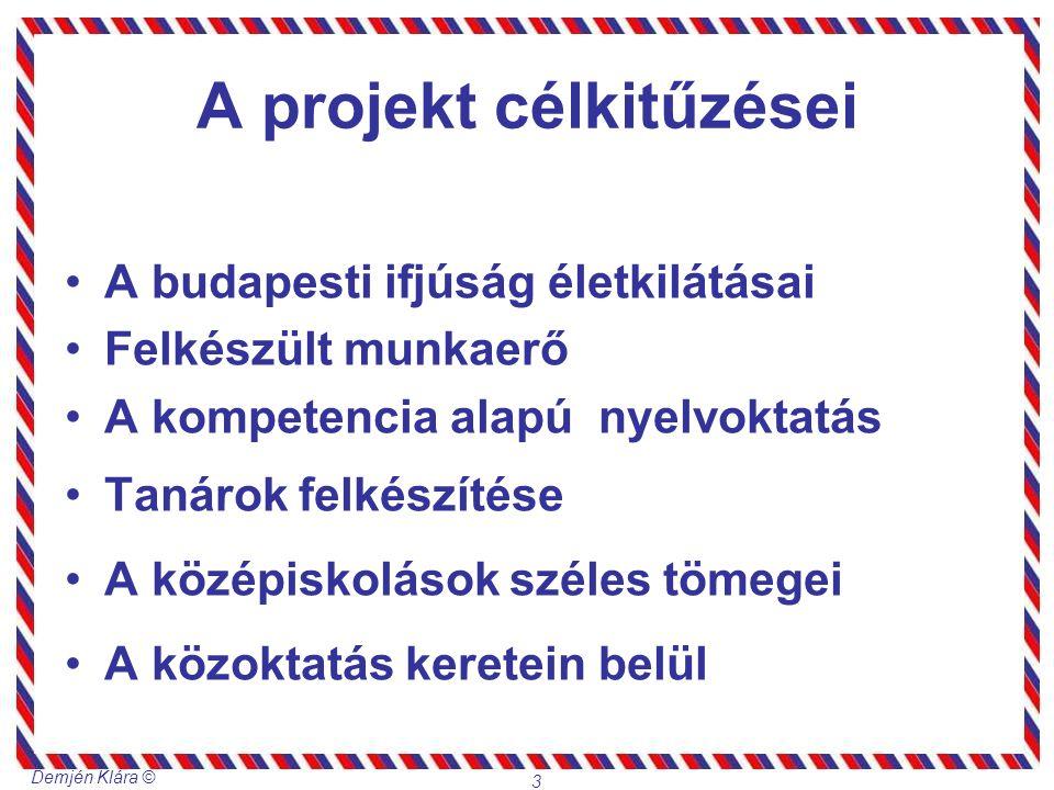 Demjén Klára © 3 A projekt célkitűzései A budapesti ifjúság életkilátásai Felkészült munkaerő A kompetencia alapú nyelvoktatás Tanárok felkészítése A