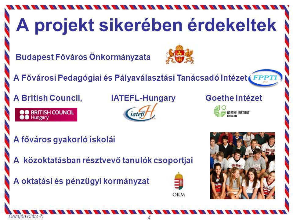 Demjén Klára © 4 A projekt sikerében érdekeltek Budapest Főváros Önkormányzata A Fővárosi Pedagógiai és Pályaválasztási Tanácsadó Intézet A British Co