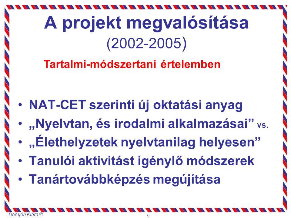 """Demjén Klára © 5 A projekt megvalósítása (2002-2005 ) NAT-CET szerinti új oktatási anyag """"Nyelvtan, és irodalmi alkalmazásai"""" vs. """"Élethelyzetek nyelv"""