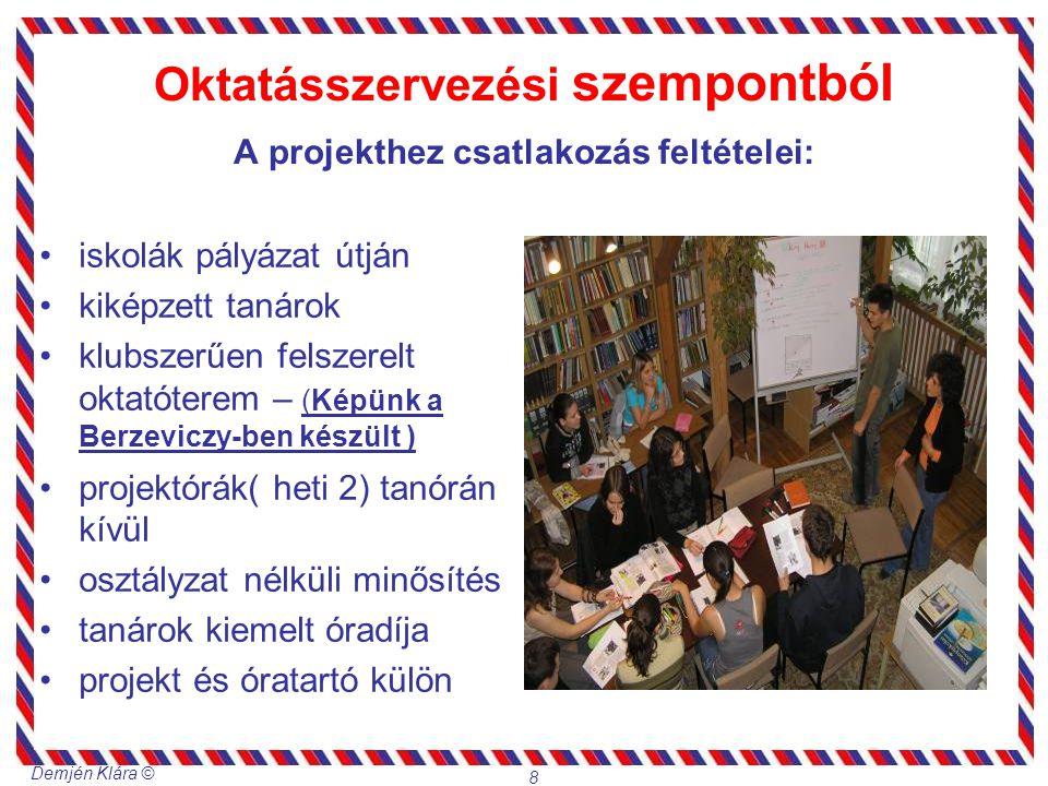 Demjén Klára © 8 Oktatásszervezési szempontból A projekthez csatlakozás feltételei: iskolák pályázat útján kiképzett tanárok klubszerűen felszerelt ok