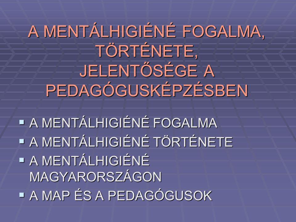 A MENTÁLHIGIÉNÉ FOGALMA, TÖRTÉNETE, JELENTŐSÉGE A PEDAGÓGUSKÉPZÉSBEN  A MENTÁLHIGIÉNÉ FOGALMA  A MENTÁLHIGIÉNÉ TÖRTÉNETE  A MENTÁLHIGIÉNÉ MAGYARORS