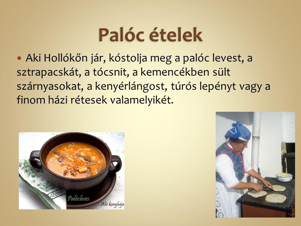 Aki Hollókőn jár, kóstolja meg a palóc levest, a sztrapacskát, a tócsnit, a kemencékben sült szárnyasokat, a kenyérlángost, túrós lepényt vagy a finom