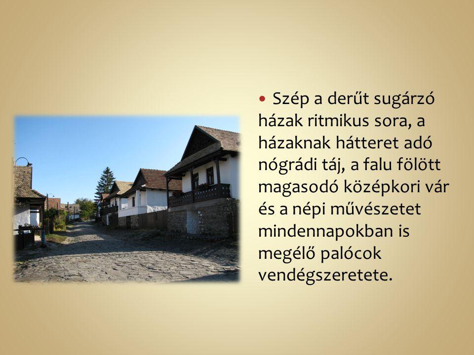 Szép a derűt sugárzó házak ritmikus sora, a házaknak hátteret adó nógrádi táj, a falu fölött magasodó középkori vár és a népi művészetet mindennapokba