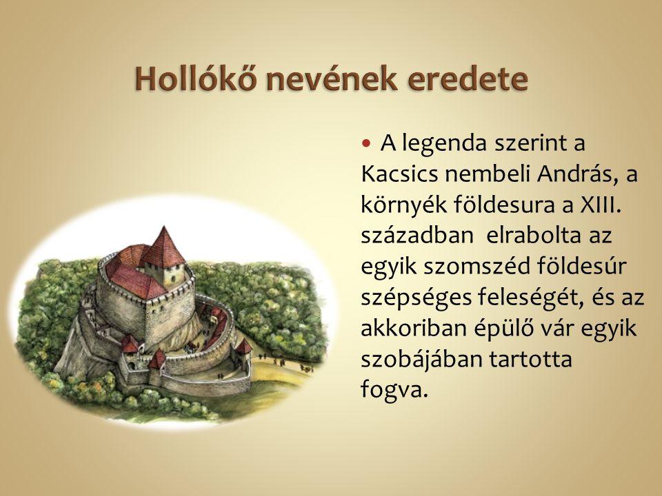 A legenda szerint a Kacsics nembeli András, a környék földesura a XIII. században elrabolta az egyik szomszéd földesúr szépséges feleségét, és az akko