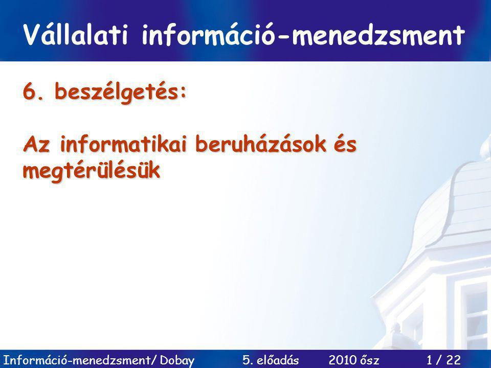 Információ-menedzsment/ Dobay 5.előadás 2010 ősz 1 / 22 6.