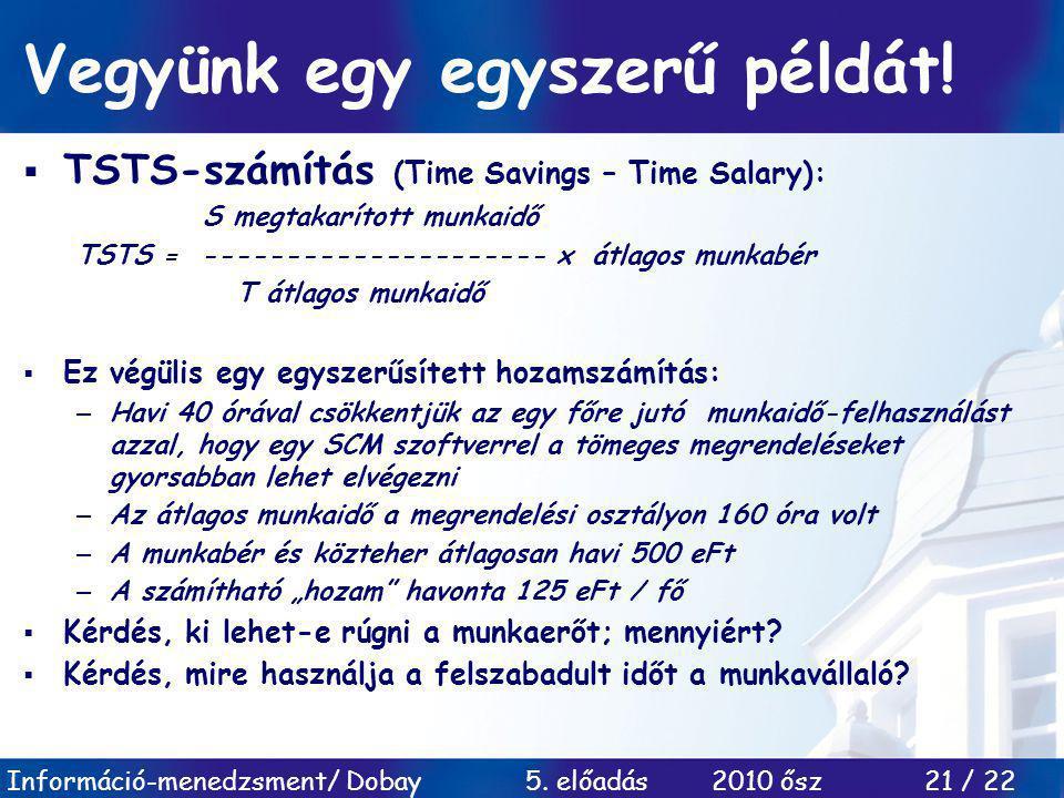Információ-menedzsment/ Dobay 5.előadás 2010 ősz 21 / 22 Vegyünk egy egyszerű példát.