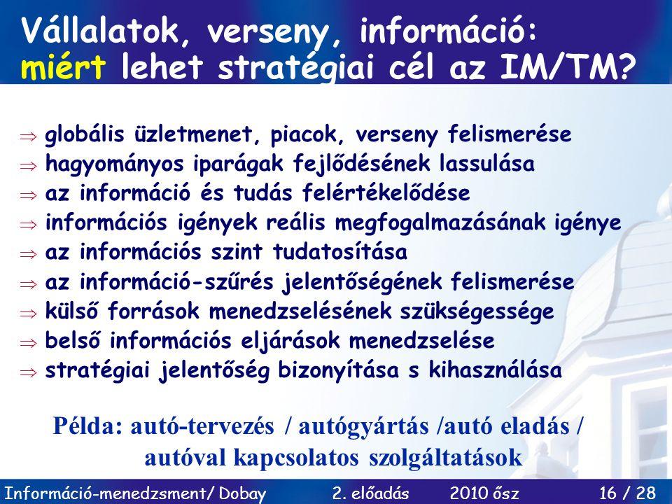 Információ-menedzsment/ Dobay 2. előadás 2010 ősz 16 / 28 Vállalatok, verseny, információ: miért lehet stratégiai cél az IM/TM?  globális üzletmenet,