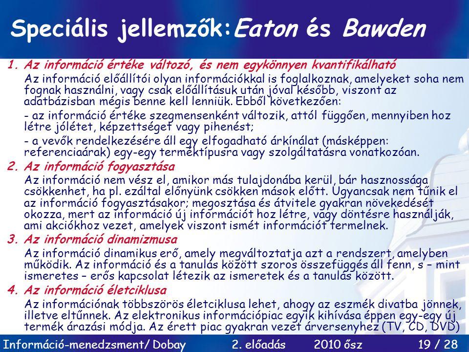 Információ-menedzsment/ Dobay 2. előadás 2010 ősz 19 / 28 Speciális jellemzők:Eaton és Bawden 1. Az információ értéke változó, és nem egykönnyen kvant