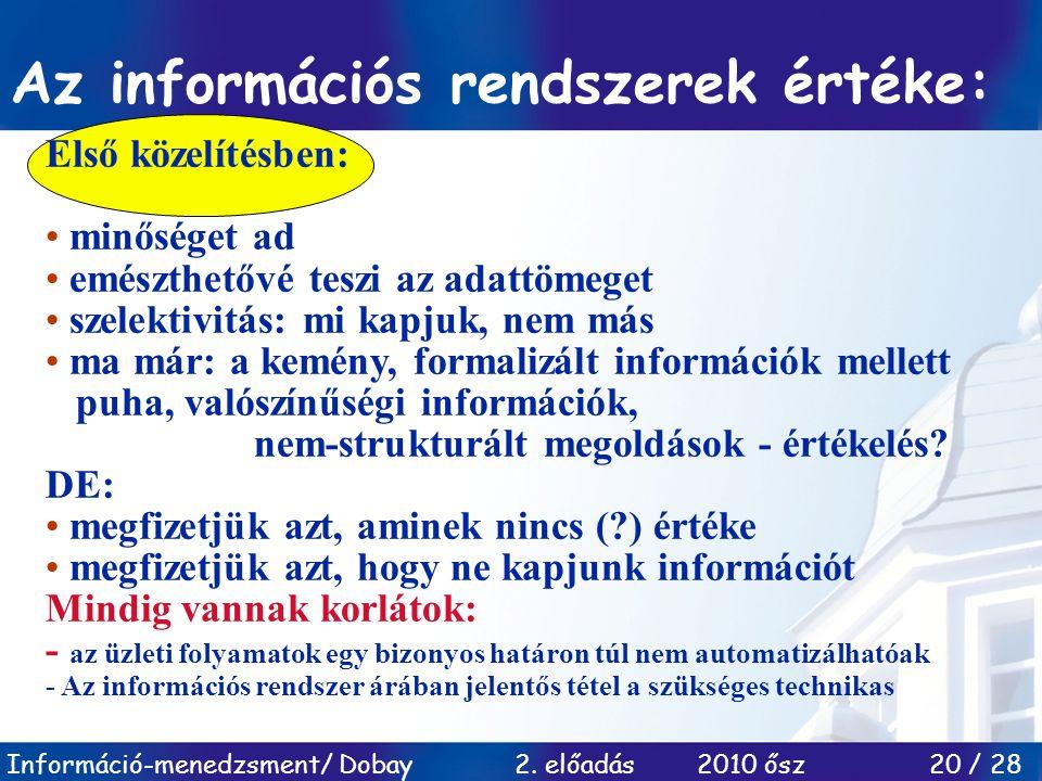 Információ-menedzsment/ Dobay 2. előadás 2010 ősz 20 / 28 Az információs rendszerek értéke: Első közelítésben: minőséget ad emészthetővé teszi az adat