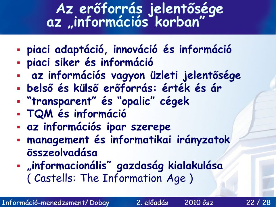 Információ-menedzsment/ Dobay 2. előadás 2010 ősz 22 / 28  piaci adaptáció, innováció és információ  piaci siker és információ  az információs vagy