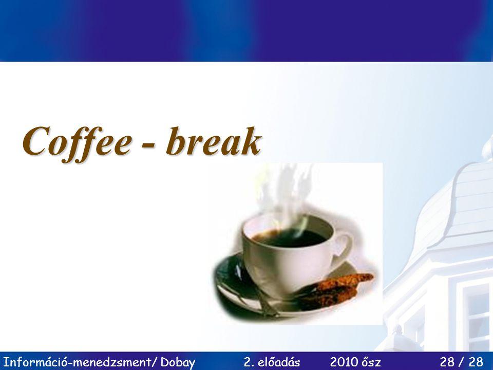 Információ-menedzsment/ Dobay 2. előadás 2010 ősz 28 / 28 Coffee - break